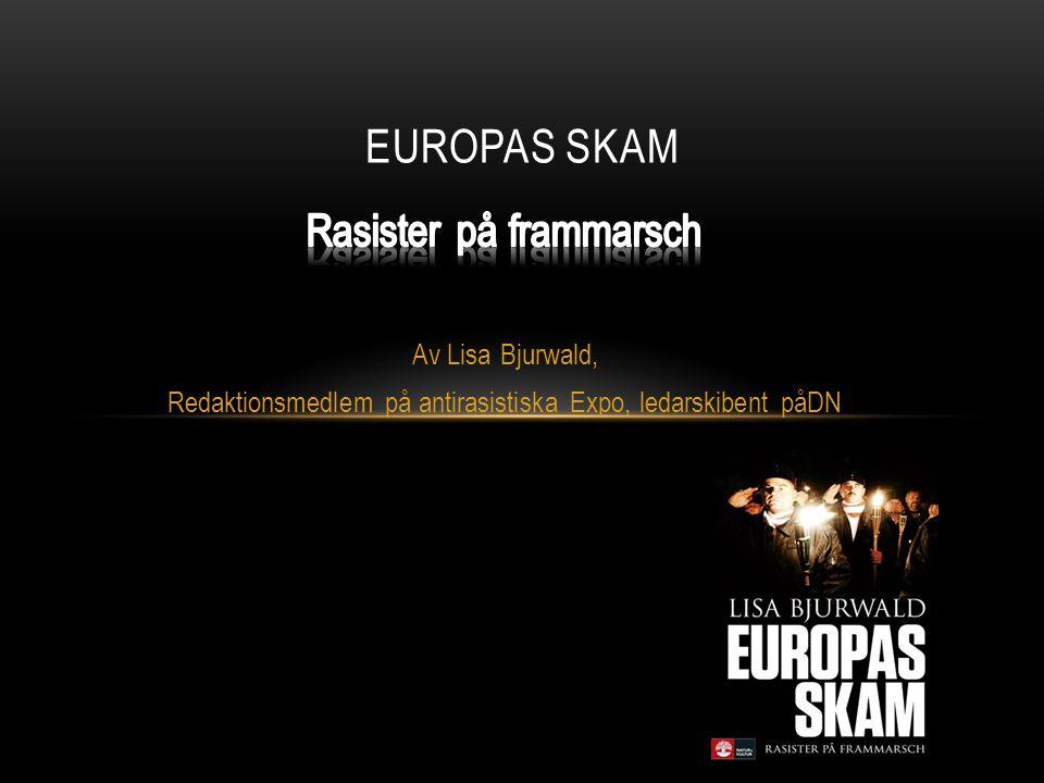 Europas skam Rasister på frammarsch Av Lisa Bjurwald,