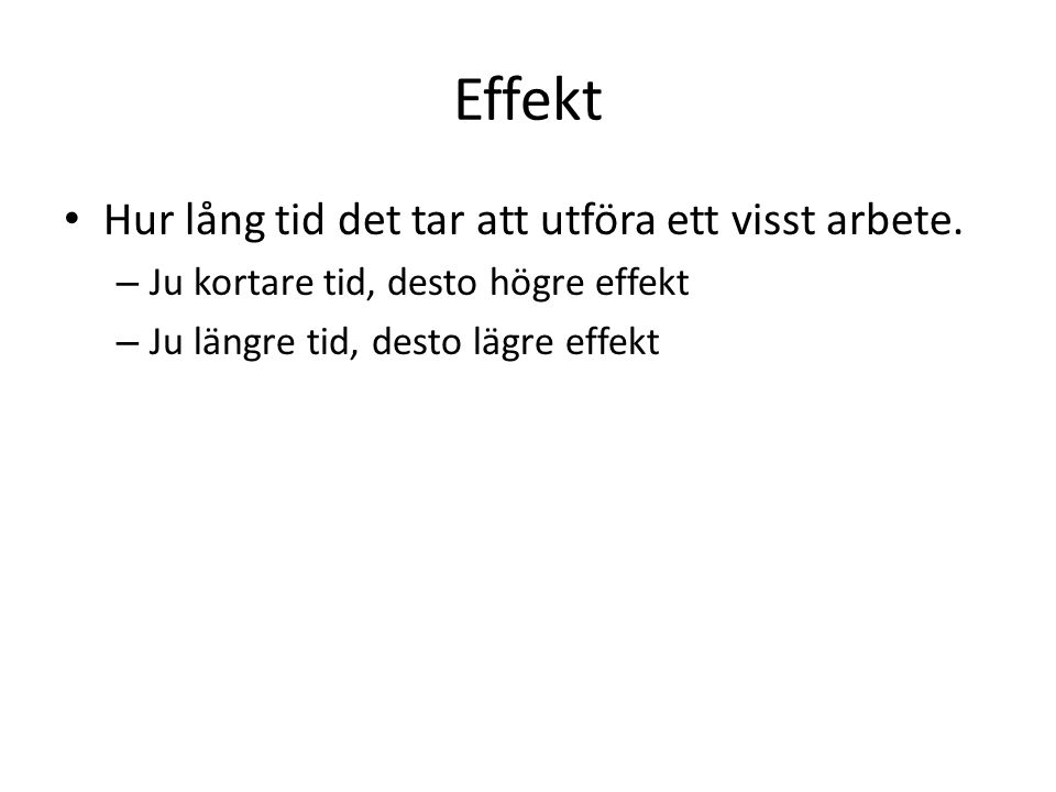 Effekt Hur lång tid det tar att utföra ett visst arbete.