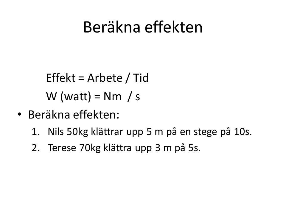Beräkna effekten Effekt = Arbete / Tid W (watt) = Nm / s