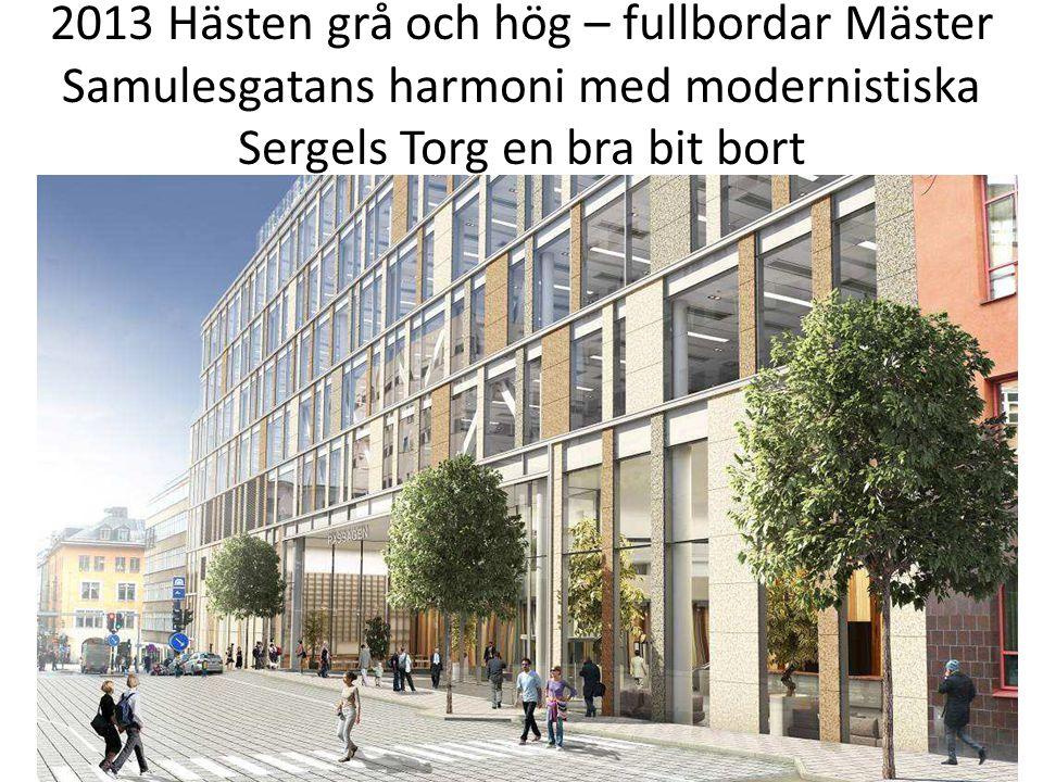 2013 Hästen grå och hög – fullbordar Mäster Samulesgatans harmoni med modernistiska Sergels Torg en bra bit bort
