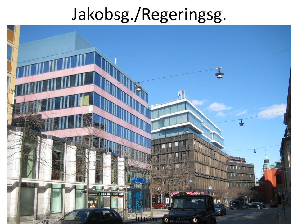 Jakobsg./Regeringsg. Ulf.johannisson@telia.com