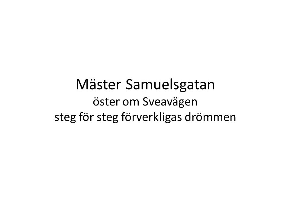 Mäster Samuelsgatan öster om Sveavägen steg för steg förverkligas drömmen