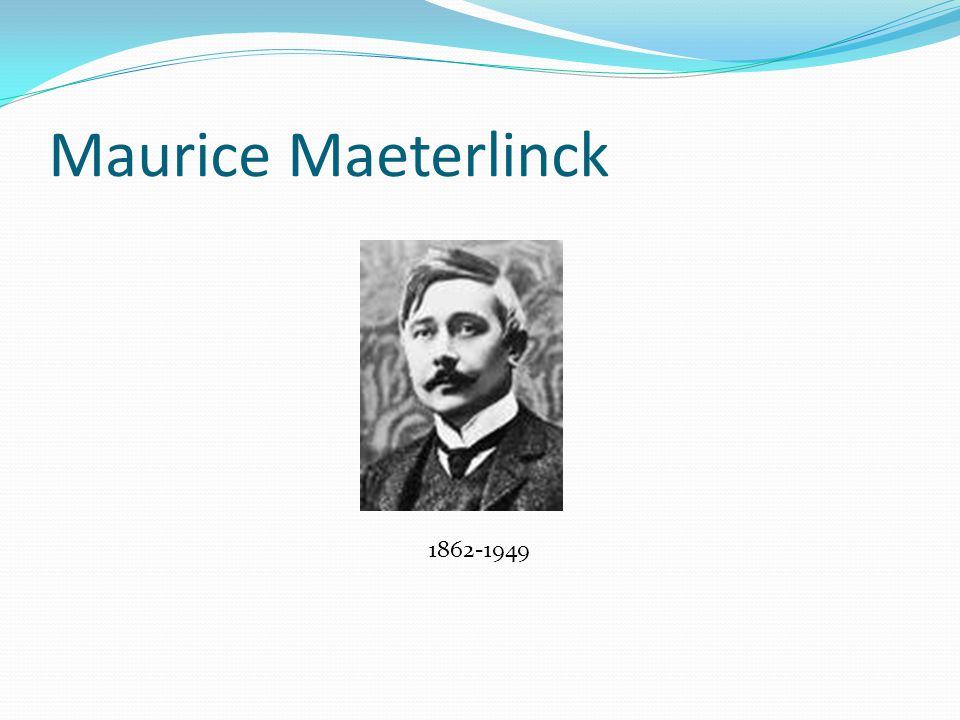 Maurice Maeterlinck 1862-1949