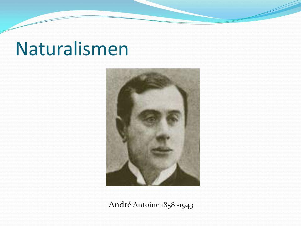 Naturalismen André Antoine 1858 -1943
