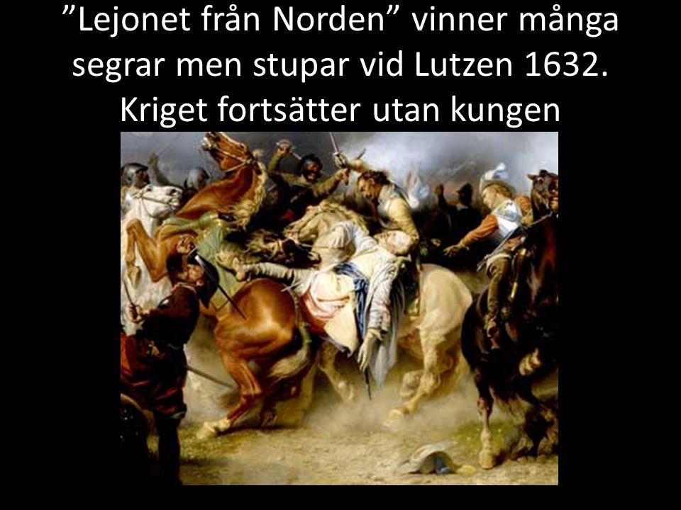 Lejonet från Norden vinner många segrar men stupar vid Lutzen 1632
