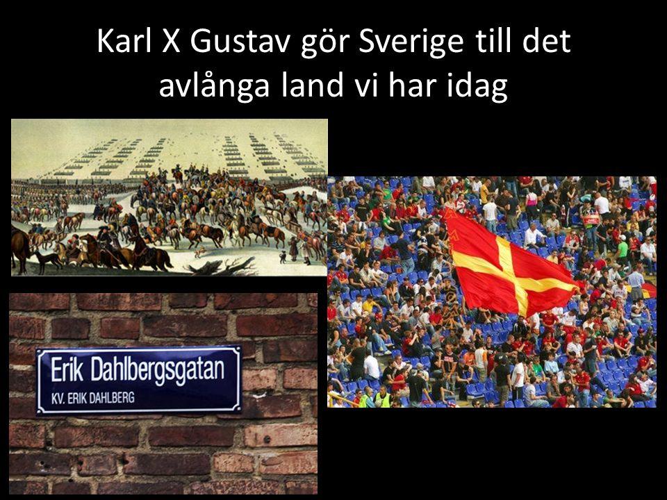 Karl X Gustav gör Sverige till det avlånga land vi har idag