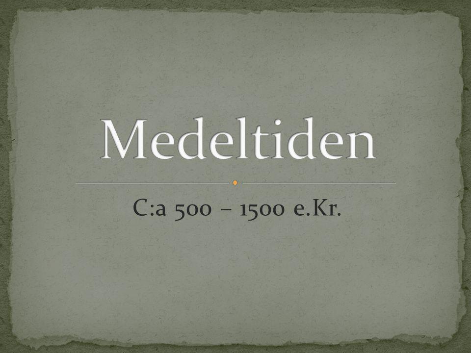 Medeltiden C:a 500 – 1500 e.Kr.