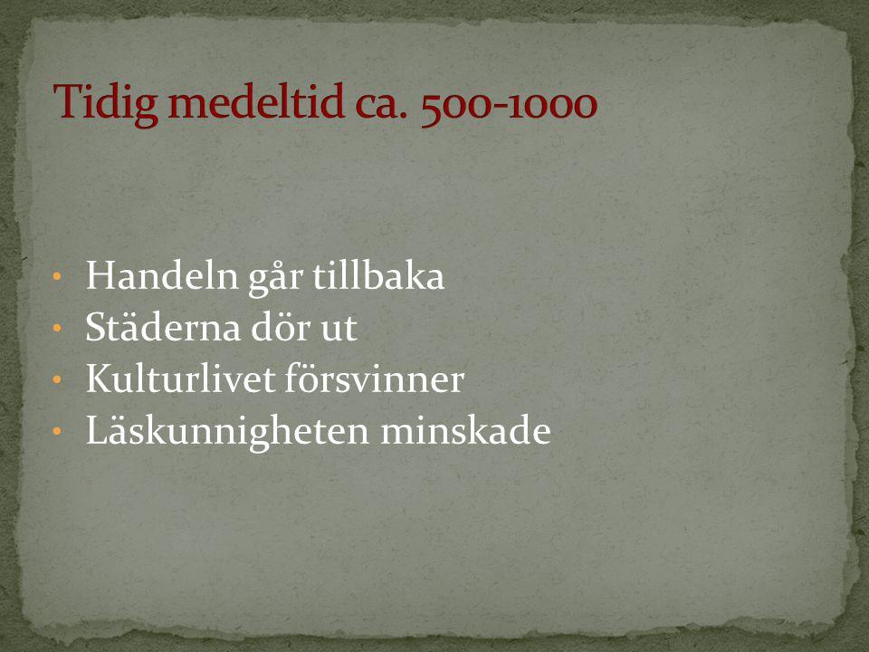 Tidig medeltid ca. 500-1000 Handeln går tillbaka Städerna dör ut