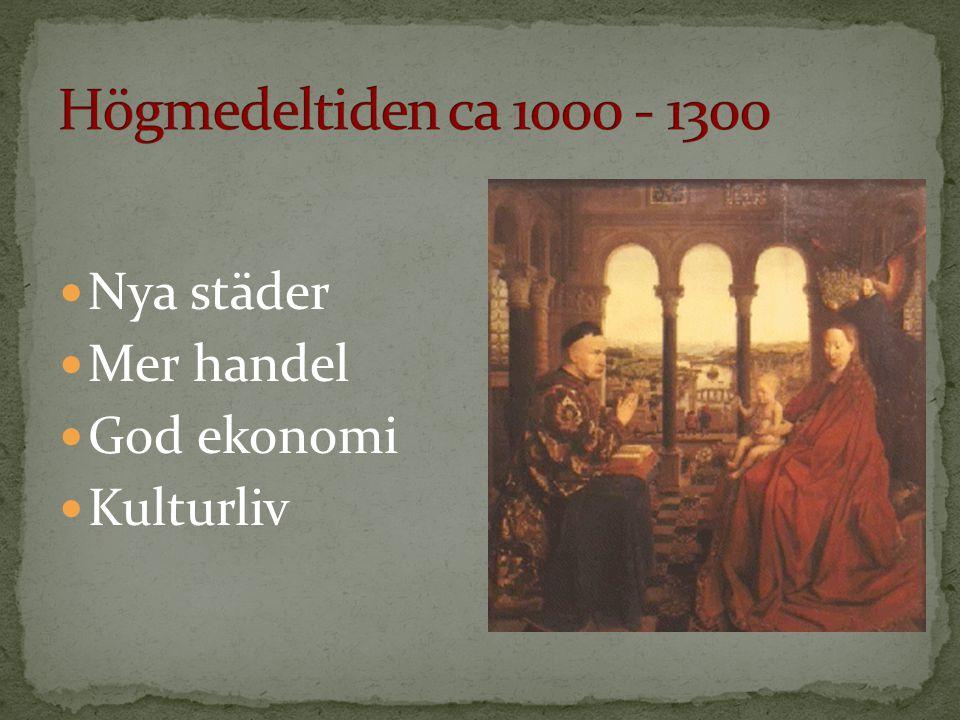 Högmedeltiden ca 1000 - 1300 Nya städer Mer handel God ekonomi
