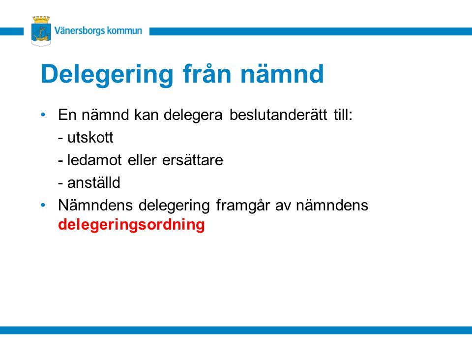 Delegering från nämnd En nämnd kan delegera beslutanderätt till: