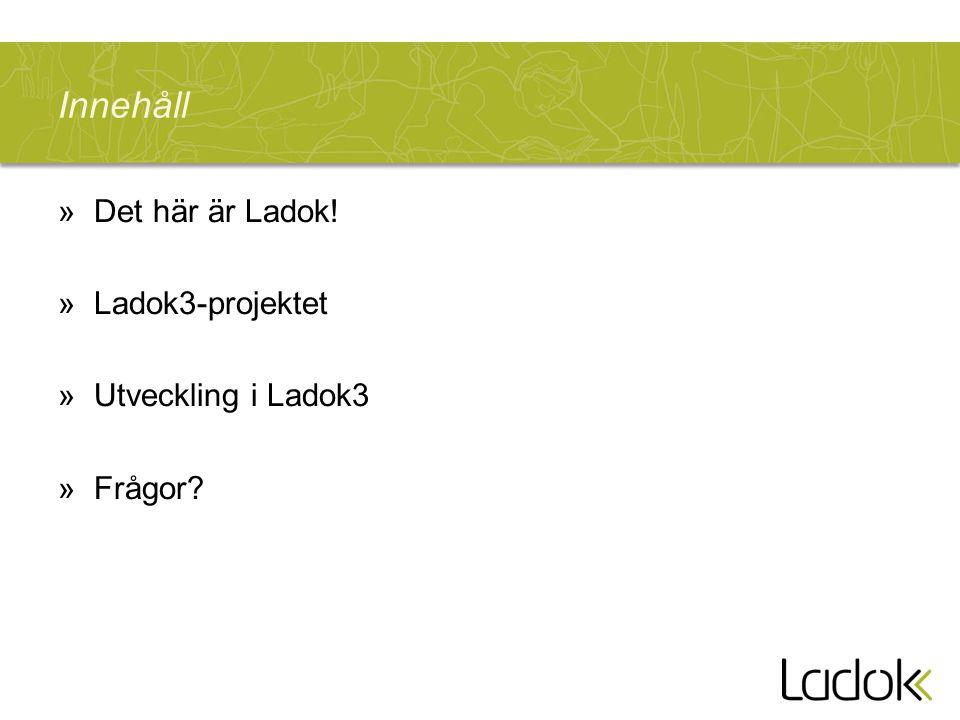 Innehåll Det här är Ladok! Ladok3-projektet Utveckling i Ladok3