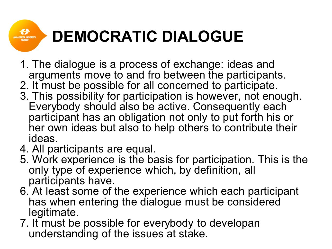 DEMOCRATIC DIALOGUE 1. The dialogue is a process of exchange: ideas and arguments move to and fro between the participants.