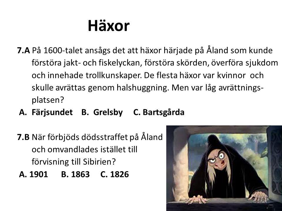 Häxor 7.A På 1600-talet ansågs det att häxor härjade på Åland som kunde. förstöra jakt- och fiskelyckan, förstöra skörden, överföra sjukdom.