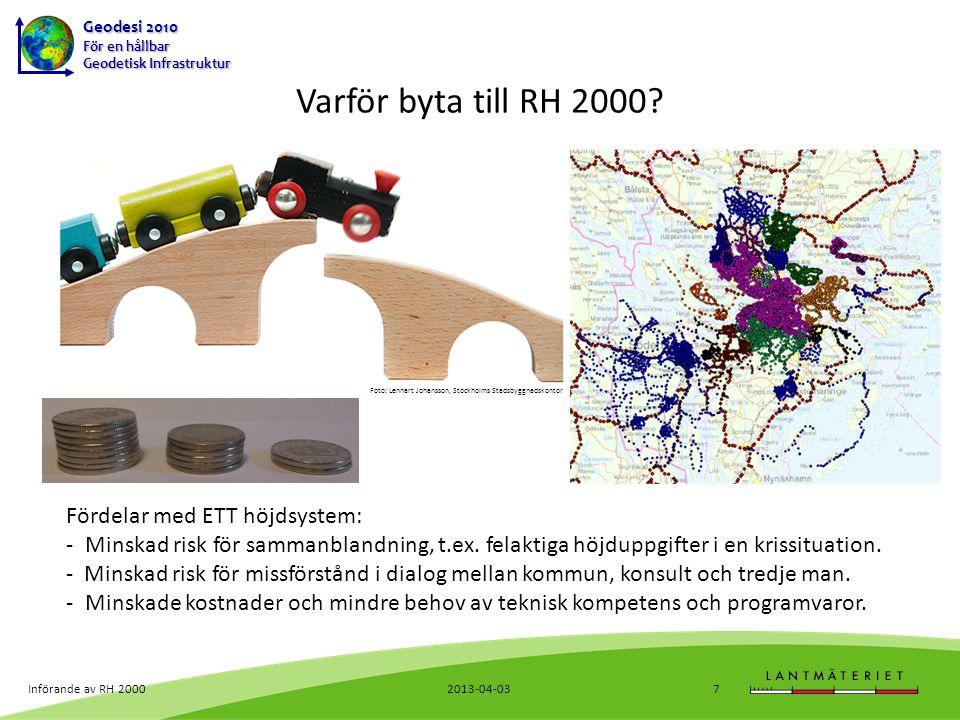 Varför byta till RH 2000 Fördelar med ETT höjdsystem: