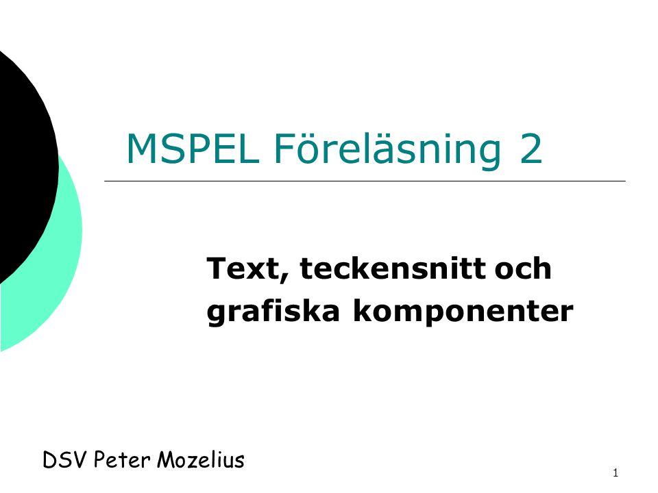MSPEL Föreläsning 2 Text, teckensnitt och grafiska komponenter