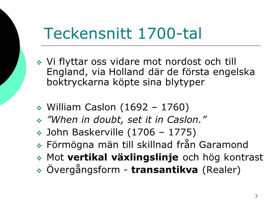 Teckensnitt 1700-tal Vi flyttar oss vidare mot nordost och till England, via Holland där de första engelska boktryckarna köpte sina blytyper.