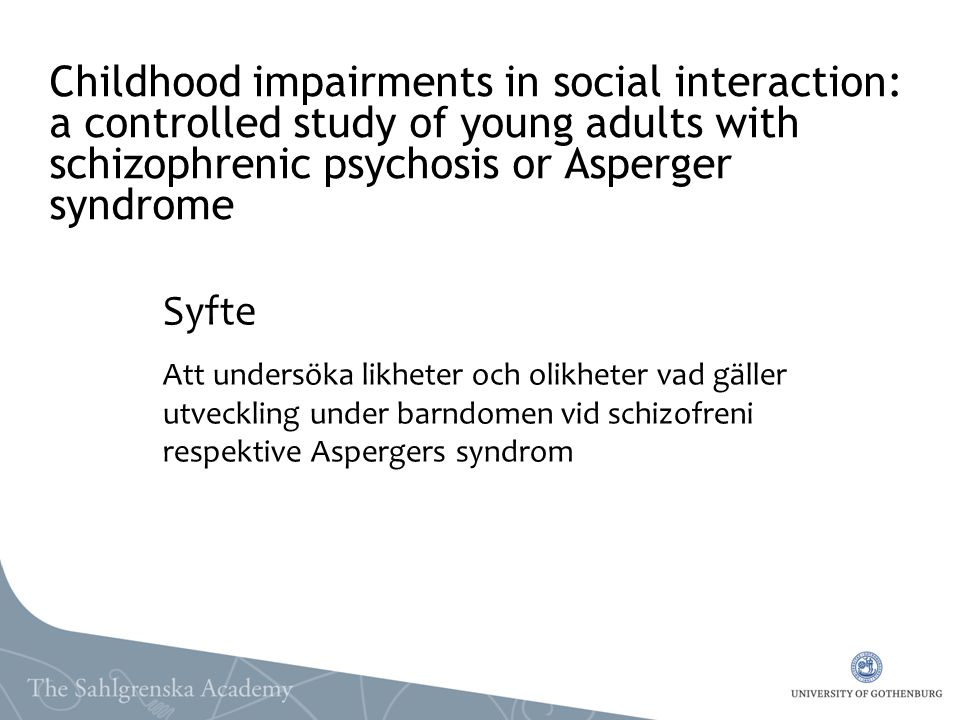 Childhood impairments in social interaction: a controlled study of young adults with schizophrenic psychosis or Asperger syndrome