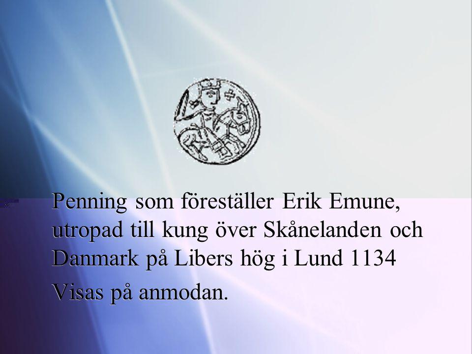 Penning som föreställer Erik Emune, utropad till kung över Skånelanden och Danmark på Libers hög i Lund 1134