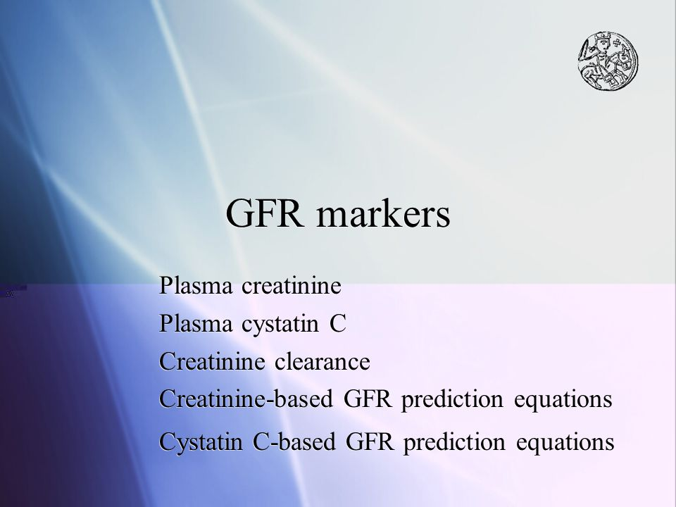 GFR markers Plasma creatinine Plasma cystatin C Creatinine clearance