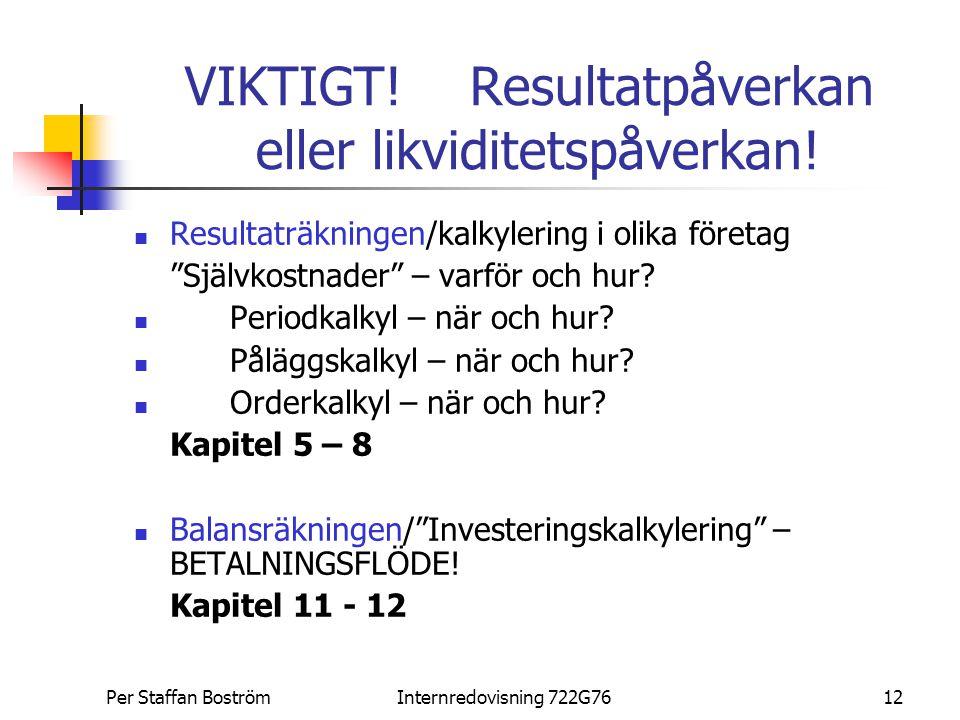 VIKTIGT! Resultatpåverkan eller likviditetspåverkan!