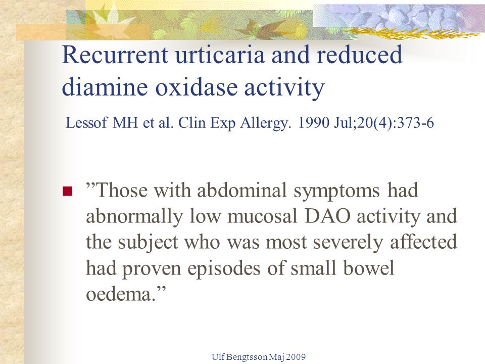 Recurrent urticaria and reduced diamine oxidase activity Lessof MH et al. Clin Exp Allergy. 1990 Jul;20(4):373-6