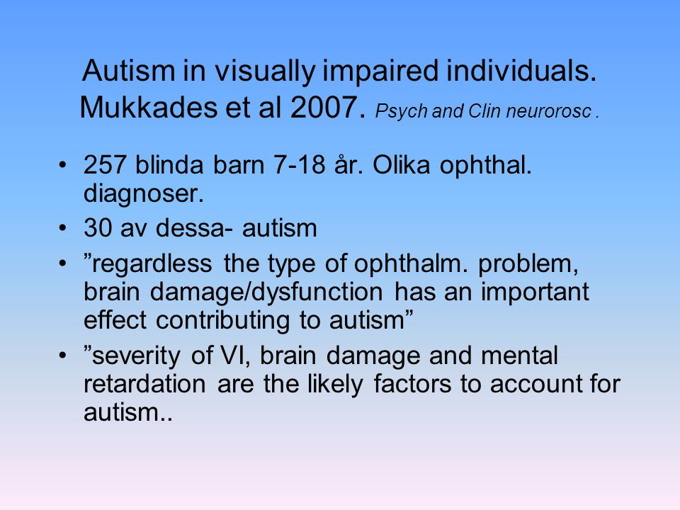 Autism in visually impaired individuals. Mukkades et al 2007