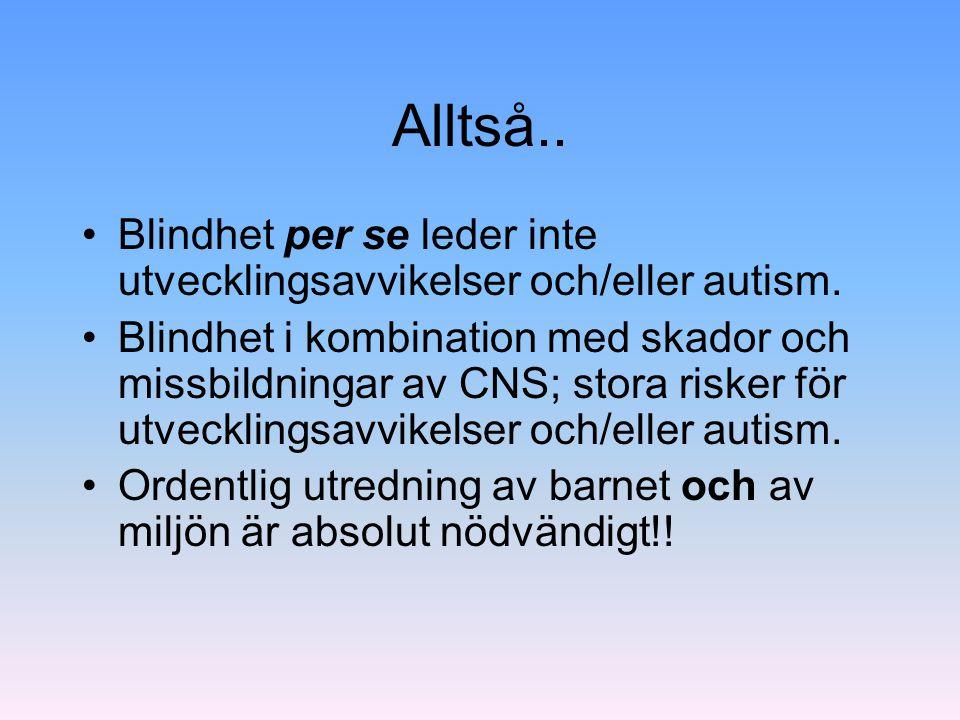 Alltså.. Blindhet per se leder inte utvecklingsavvikelser och/eller autism.