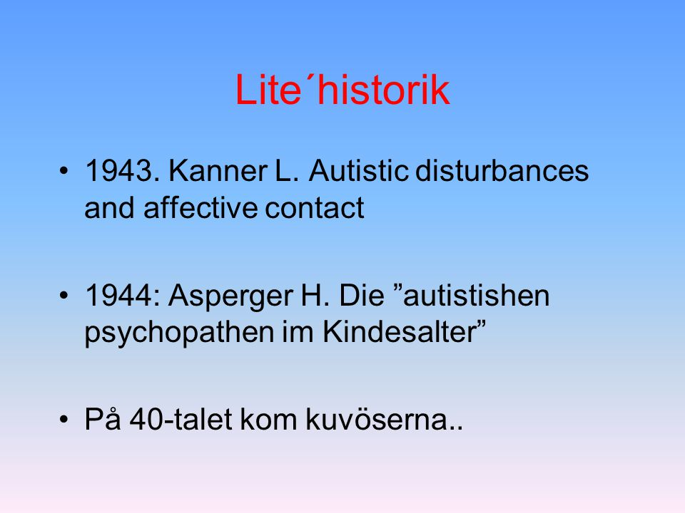 Lite´historik 1943. Kanner L. Autistic disturbances and affective contact. 1944: Asperger H. Die autistishen psychopathen im Kindesalter