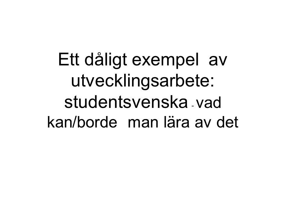 Ett dåligt exempel av utvecklingsarbete: studentsvenska - vad kan/borde man lära av det