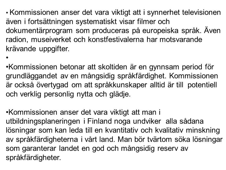 Kommissionen anser det vara viktigt att i synnerhet televisionen även i fortsättningen systematiskt visar filmer och dokumentärprogram som produceras på europeiska språk. Även radion, museiverket och konstfestivalerna har motsvarande krävande uppgifter.