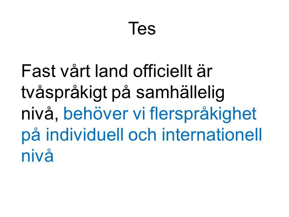 Tes Fast vårt land officiellt är tvåspråkigt på samhällelig nivå, behöver vi flerspråkighet på individuell och internationell nivå.