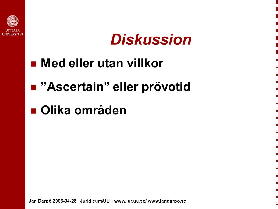 Diskussion Med eller utan villkor Ascertain eller prövotid