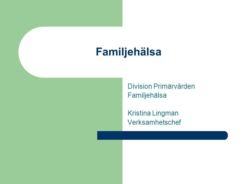 Division Primärvården Familjehälsa Kristina Lingman Verksamhetschef