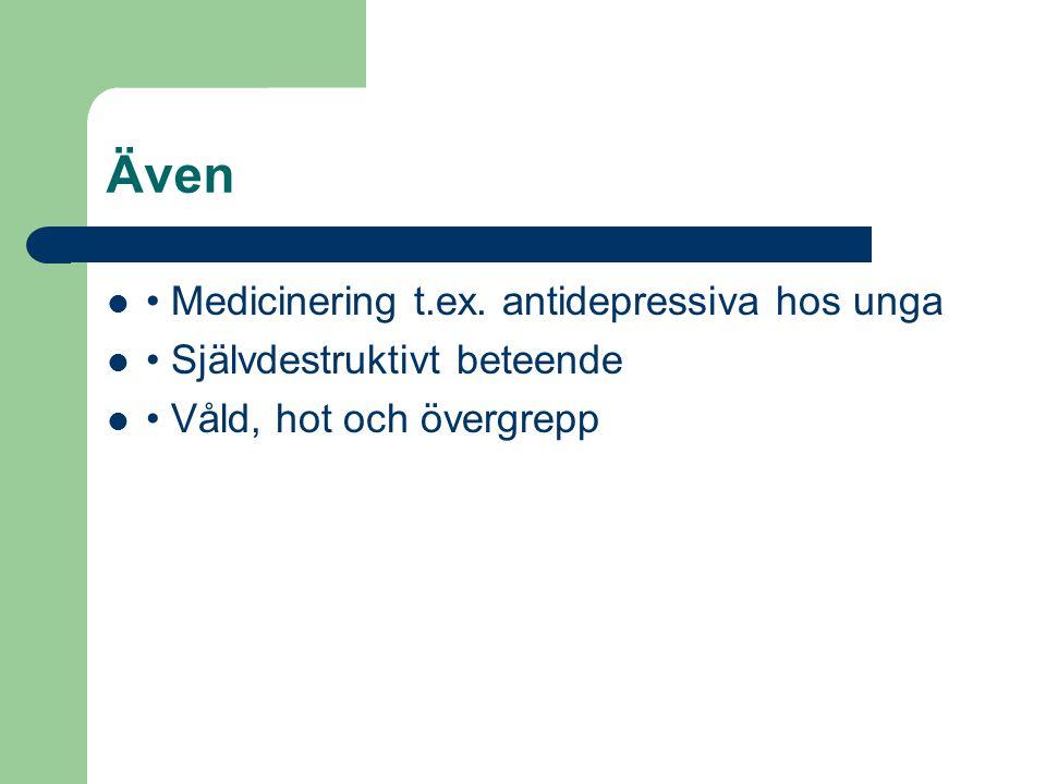Även • Medicinering t.ex. antidepressiva hos unga