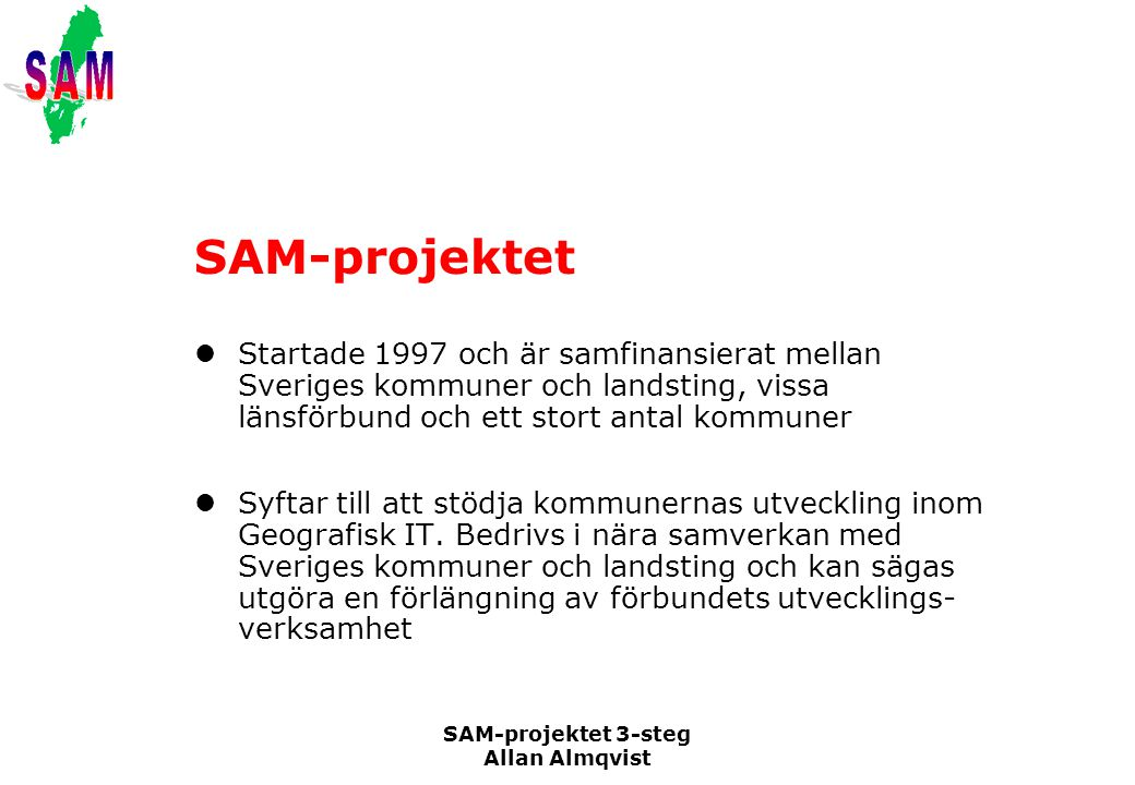 SAM-projektet Startade 1997 och är samfinansierat mellan Sveriges kommuner och landsting, vissa länsförbund och ett stort antal kommuner.