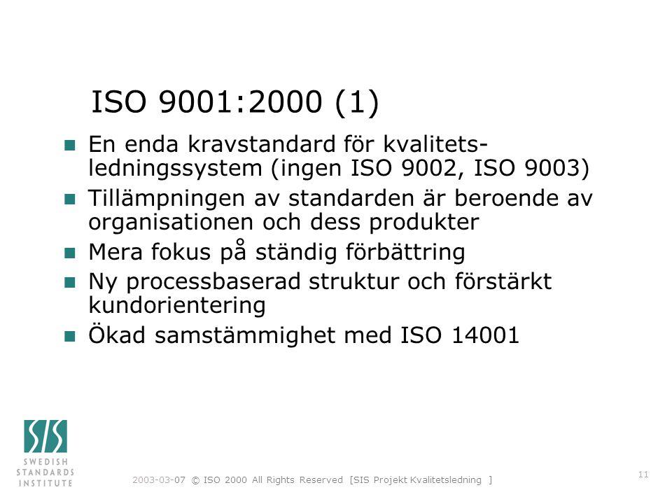 ISO 9001:2000 (1) En enda kravstandard för kvalitets-ledningssystem (ingen ISO 9002, ISO 9003)