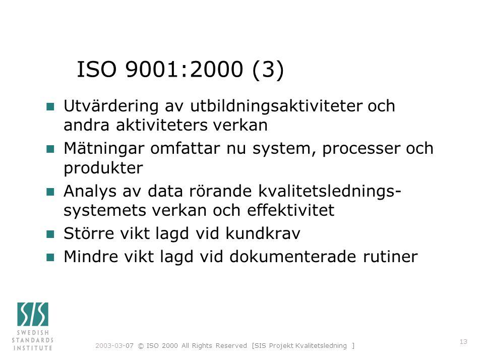 ISO 9001:2000 (3) Utvärdering av utbildningsaktiviteter och andra aktiviteters verkan. Mätningar omfattar nu system, processer och produkter.