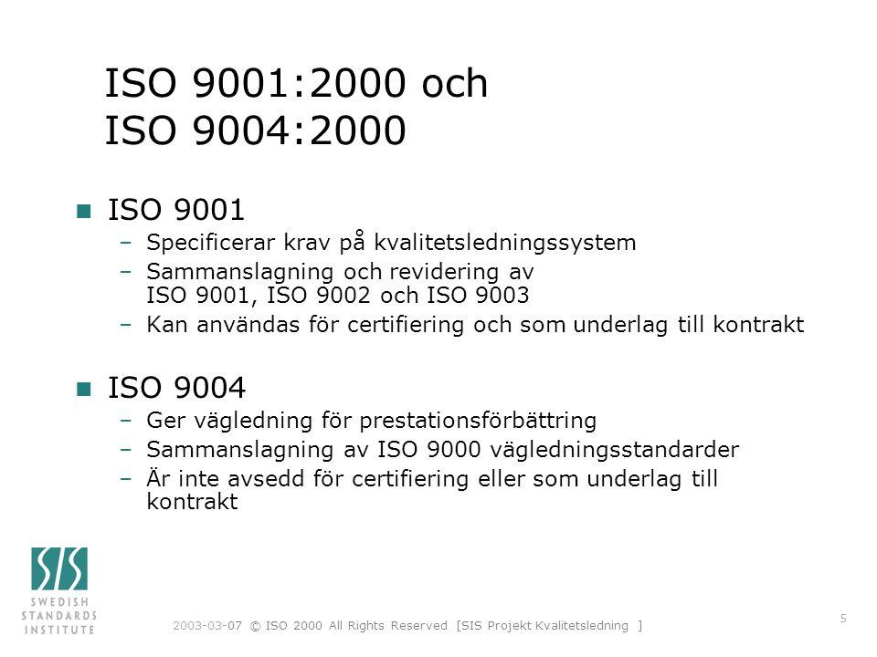 ISO 9001:2000 och ISO 9004:2000 ISO 9001. Specificerar krav på kvalitetsledningssystem.