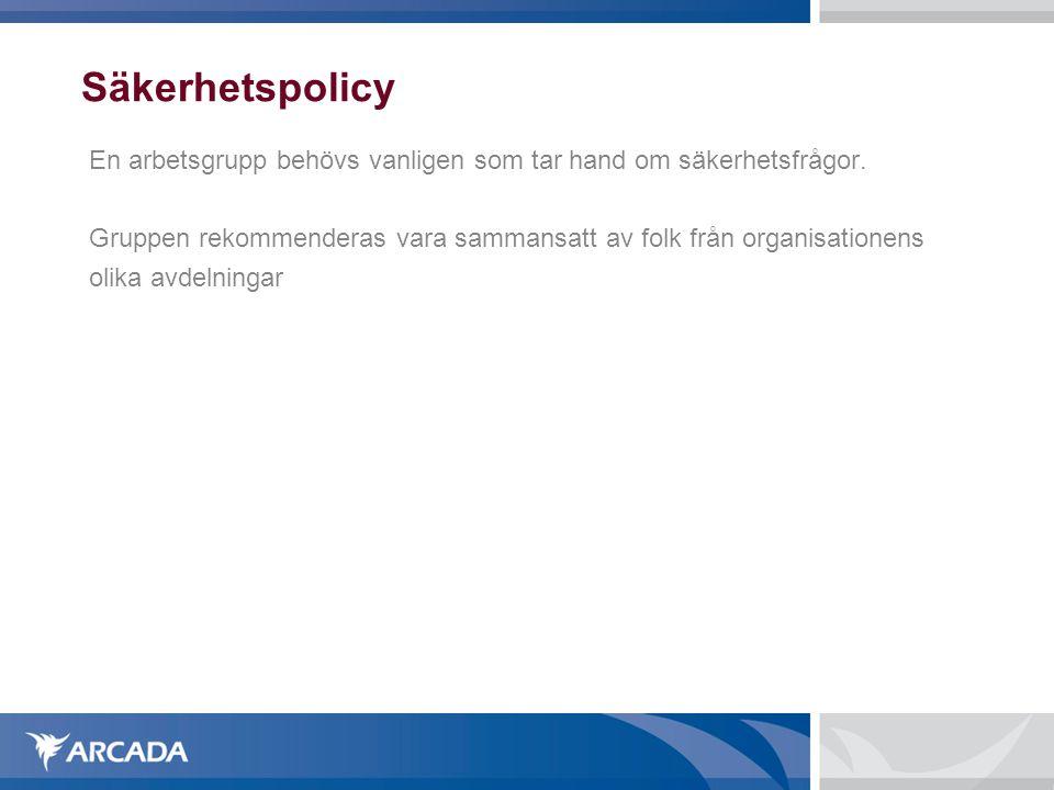 Säkerhetspolicy En arbetsgrupp behövs vanligen som tar hand om säkerhetsfrågor. Gruppen rekommenderas vara sammansatt av folk från organisationens.