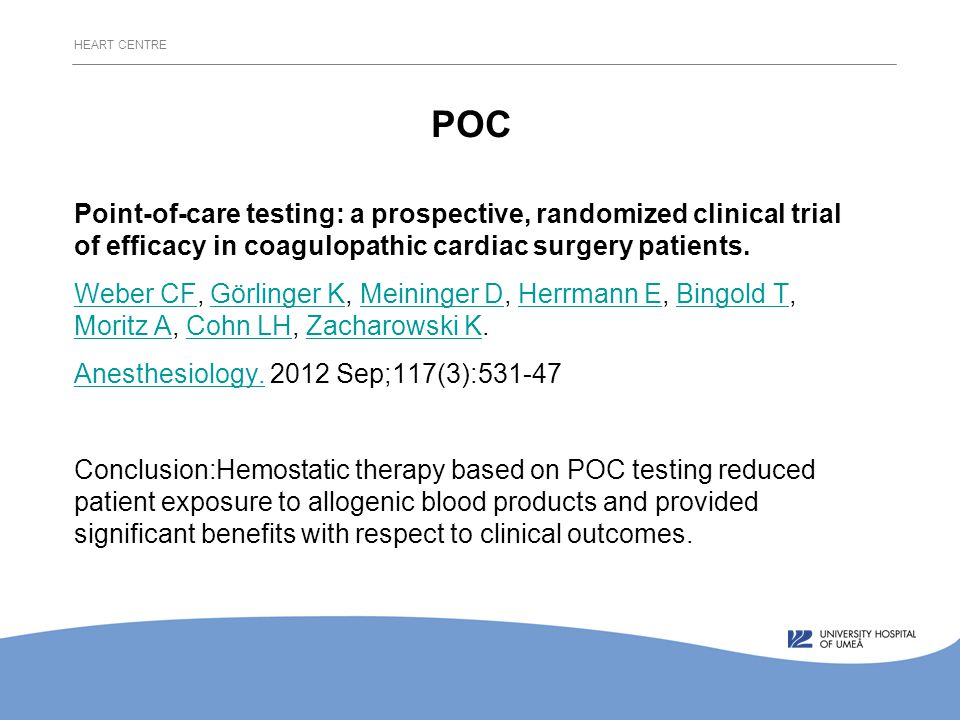 POC Point-of-care testing: a prospective, randomized clinical trial of efficacy in coagulopathic cardiac surgery patients.