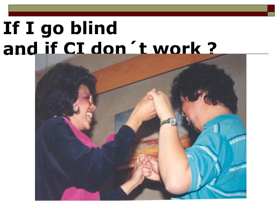 If I go blind and if CI don´t work