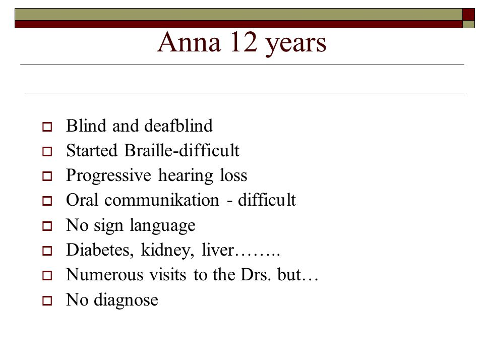 Anna 12 years Blind and deafblind Started Braille-difficult