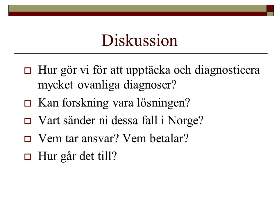 Diskussion Hur gör vi för att upptäcka och diagnosticera mycket ovanliga diagnoser Kan forskning vara lösningen