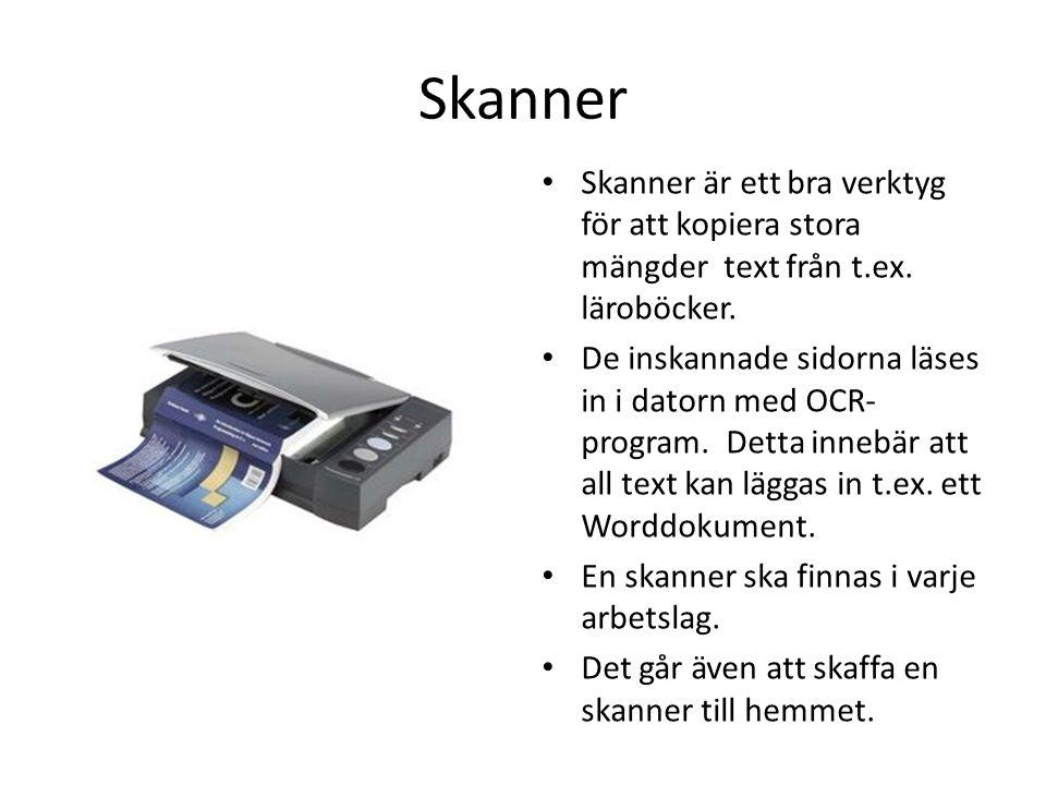 Skanner Skanner är ett bra verktyg för att kopiera stora mängder text från t.ex. läroböcker.