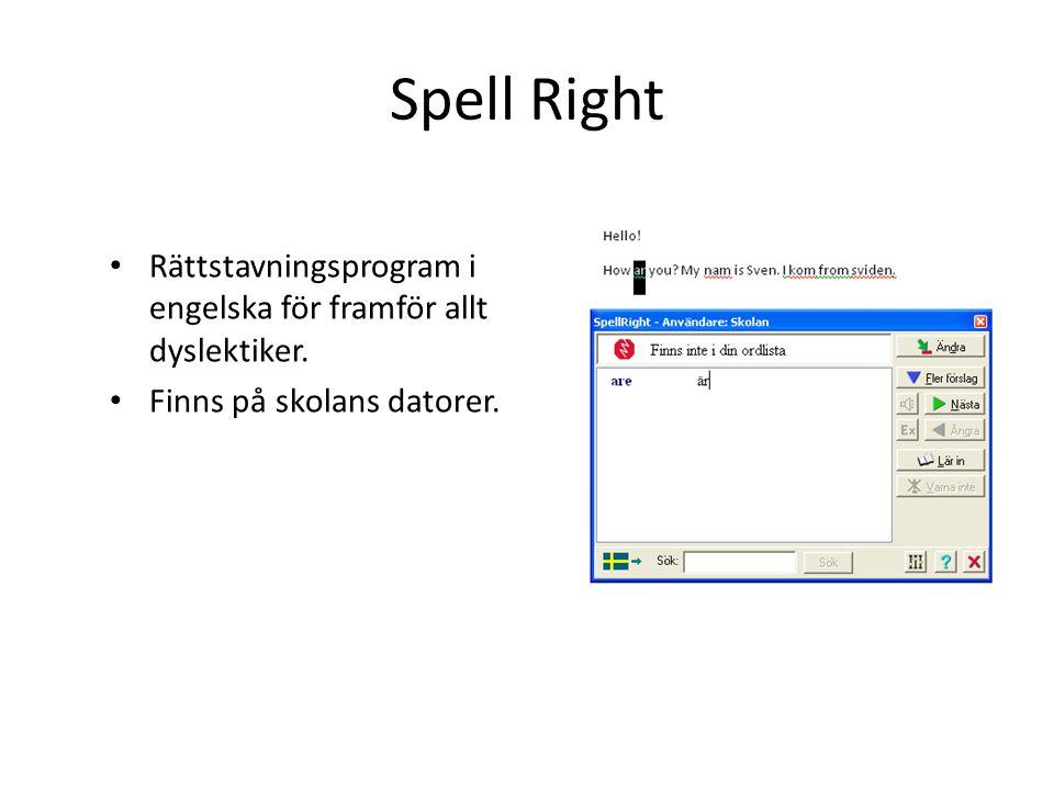 Spell Right Rättstavningsprogram i engelska för framför allt dyslektiker. Finns på skolans datorer.