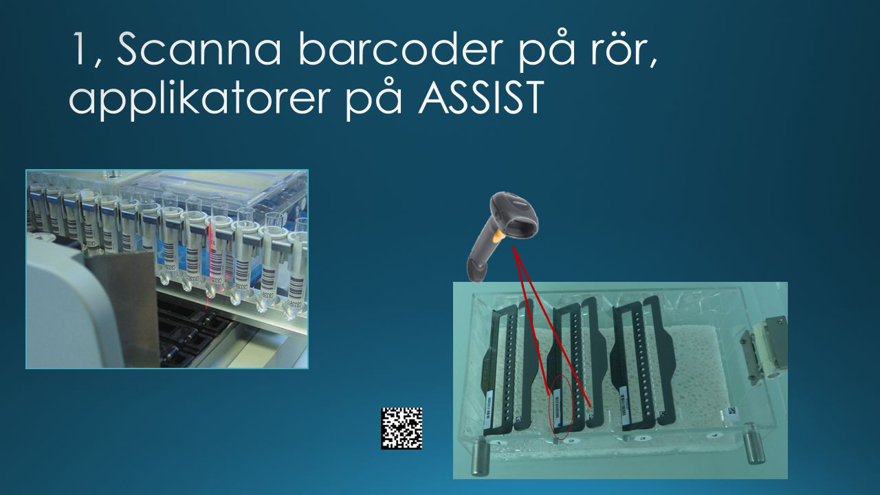 1, Scanna barcoder på rör, applikatorer på ASSIST