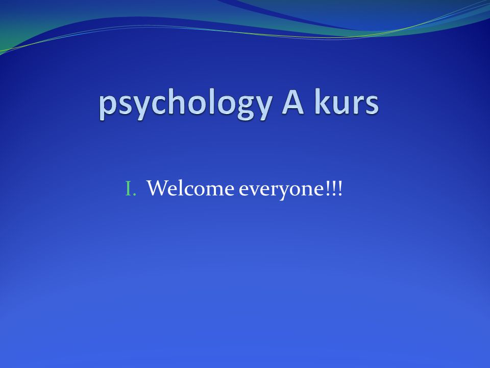 psychology A kurs Welcome everyone!!!