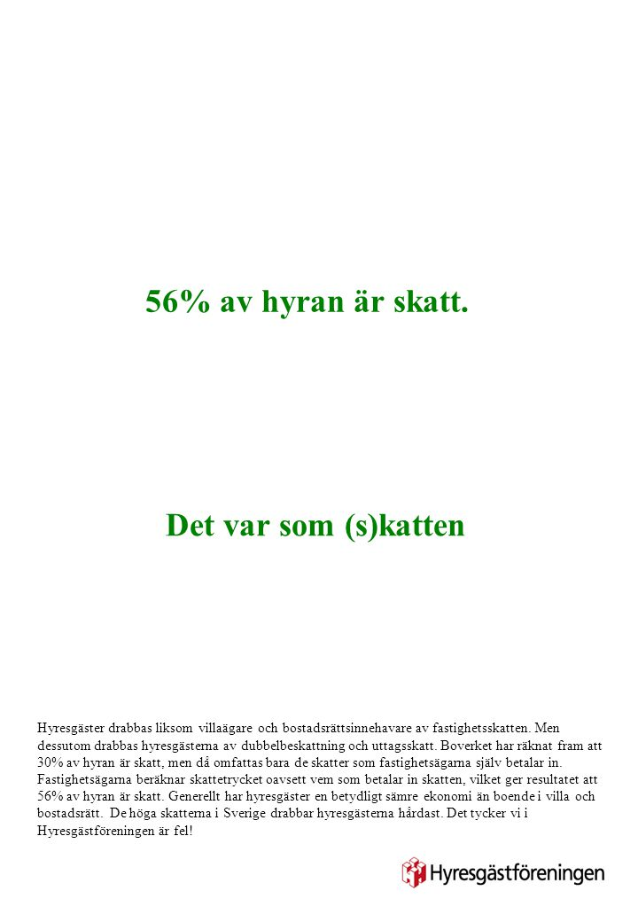 56% av hyran är skatt. Det var som (s)katten