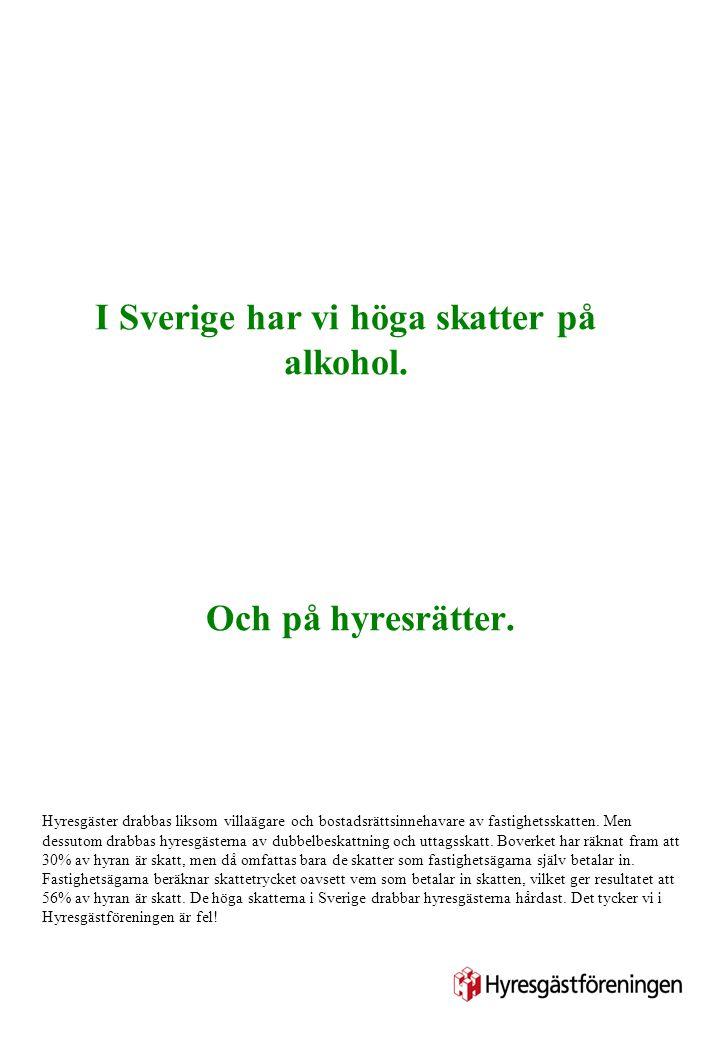 I Sverige har vi höga skatter på alkohol.