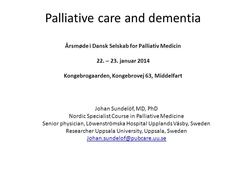 Palliative care and dementia Årsmøde i Dansk Selskab for Palliativ Medicin 22. – 23. januar 2014 Kongebrogaarden, Kongebrovej 63, Middelfart